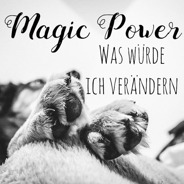 """Magic Power"" - Blogparade von miDoggy"