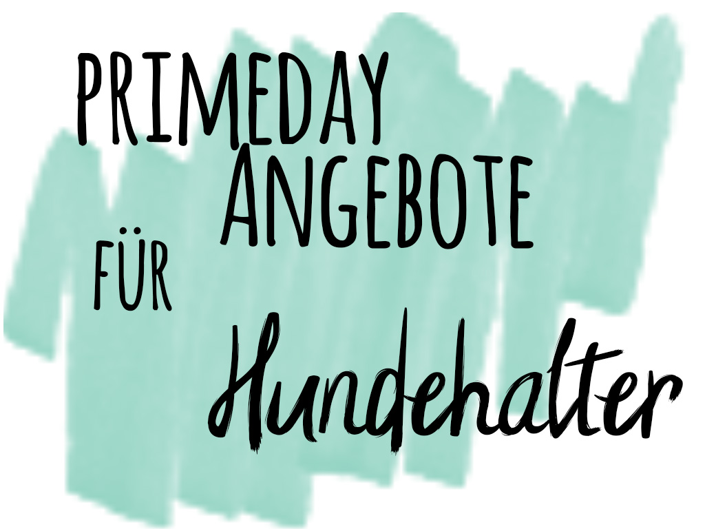 primeday angebote f r hundehalter werbung hundeblog. Black Bedroom Furniture Sets. Home Design Ideas